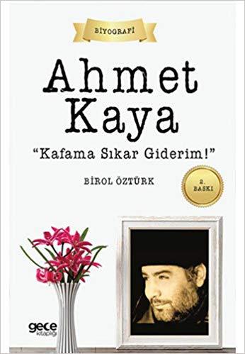 Ahmet Kaya; Kafama Sıkar Giderim!